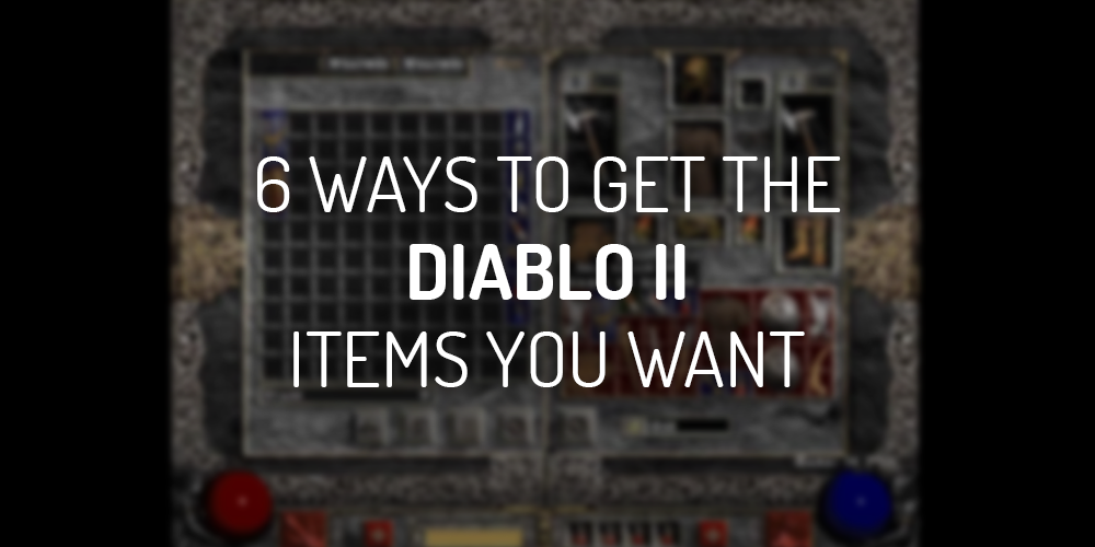 6 ways to get the diablo 2 items you want